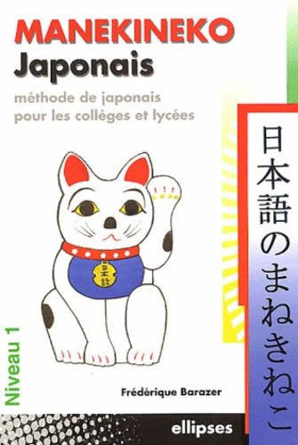 Manekineko Japonais : Mthode de japonais pour les collges et lyces, niveau 1