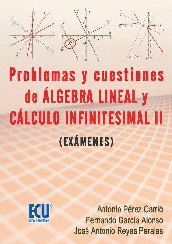 Problemas y cuestiones del álgebra lineal y cálculo infinitesimal II (exámenes) por Antonio Pérez Carrió