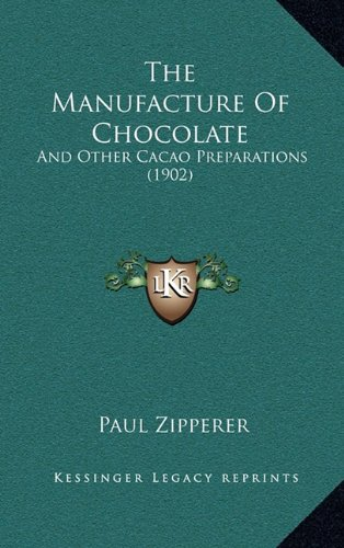 The Manufacture of Chocolate: And Other Cacao Preparations (1902)