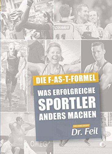 Preisvergleich Produktbild Was erfolgreiche Sportler anders machen: DIE F-AS-T FORMEL - Ernährung im Sport - Sporternährung - Immunsystem - low carb high fat - HIIT - functional Training