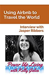 Using Airbnb to Travel the World - Interview with Jasper Ribbers (Power Up Living with Kelly Galea Book 26) (English Edition)