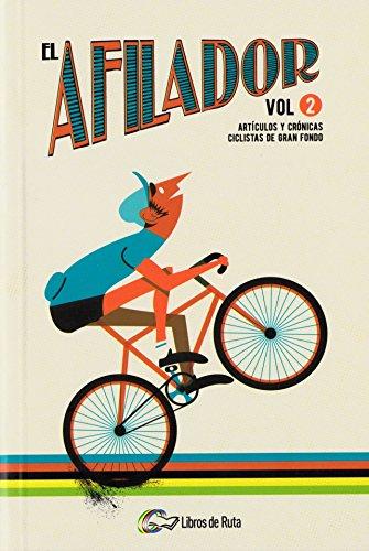 El Afilador Vol. 2: Artículos y crónicas ciclistas de gran fondo por Carlos Arribas Lázaro