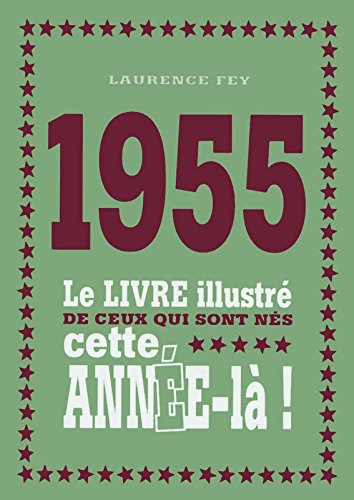 1955 - Le livre illustré de ceux qui sont nés cette année-là !