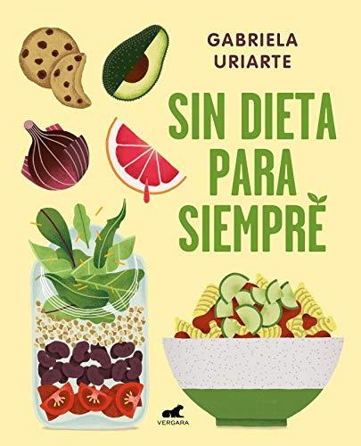 Sin dieta para siempre (Libro práctico) por Gabriela Uriarte
