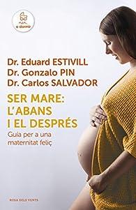 Ser mare: l'abans i el després: Guia per a una maternitat feliç par Eduard Estivill