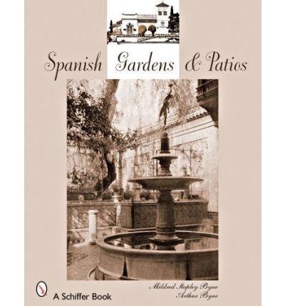 [(Spanish Gardens and Patios)] [ By (author) Mildred Stapley Byne, By (author) Arthur Byne ] [February, 2008]