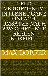 Geld verdienen im Internet ganz einfach, Umsätze nach 2 Wochen, mit live Beispiel (German Edition)