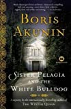 [Sister Pelagia and the White Bulldog] (By: Boris Akunin) [published: January, 2007] - Boris Akunin
