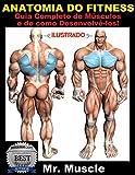 Anatomia do Fitness: Guia Completo de Músculos e de como Desenvolvê-los! (Portuguese Edition)