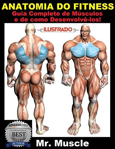 Anatomia do Fitness: Guia Completo de Músculos e de como Desenvolvê-los! (Portuguese Edition) por Mr. Muscle