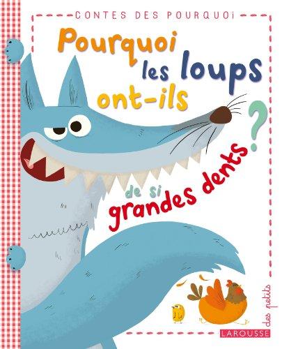 Pourquoi les loups ont-ils de si grandes dents ? par Agnès Lestrade (de)