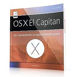 Os X El Capitan - Das Standardwerk Zu Apples Betriebssystem (Optimal Für Alle Windows-umsteiger Und Sonstigen Anwender, Die Alle Feinheiten Von Os X El Capitan Für Sich Nutzen Möchten)