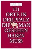 111 Orte in der Pfalz, die man gesehen haben muss: Reiseführer - Christina Kuhn, Christian Löhden