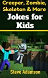 Creeper, Zombie, Skeleton and More Jokes for Kids by Steve Adamson (2014-11-01)