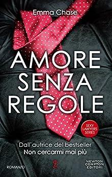 Amore senza regole (Sexy Lawyers Series Vol. 3) di [Chase, Emma]