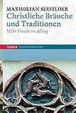 Christliche Bräuche und Traditionen: Mehr Freude im Leben (Topos Taschenbücher)