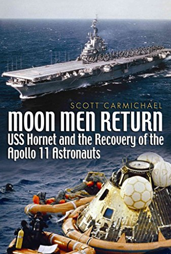 Carmichael Scott ([Moon Men Return: USS Hornet and the Recovery of the Apollo 11 Astronauts] (By: Scott Carmichael) [published: June, 2010])