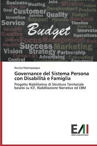 Governance del Sistema Persona con Disabilit?? e Famiglia: Progetto Riabilitativo di Struttura Territoriale basato su ICF, Riabilitazione Narrativa ed EBM by Nunzia Mastrapasqua (2015-12-02)