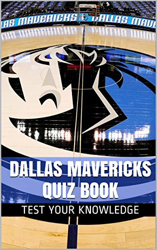 Dallas Mavericks Quiz Book - 50 Fun & Fact Filled Questions About NBA Basketball Team Dallas Mavericks (English Edition)