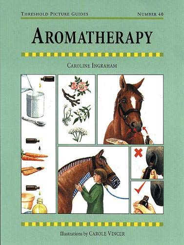 Aromatherapy for Horses (Threshold Picture Guide) por Caroline Ingraham