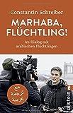 Marhaba, Flüchtling!: Im Dialog mit arabischen Flüchtlingen