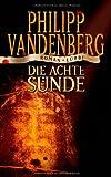 Die achte Sünde: Roman - Philipp Vandenberg