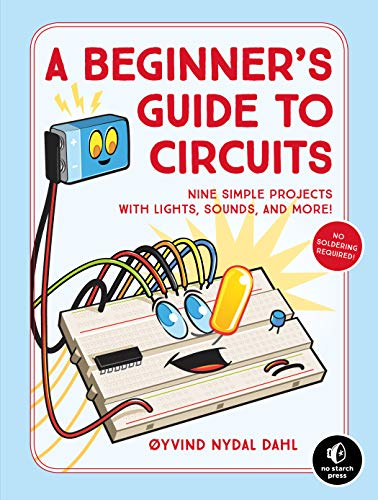 A Beginner\'s Guide to Circuits: Nine Simple Projects with Lights, Sounds, and More!