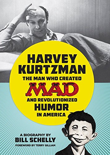 [(Harvey Kurtzman : The Man Who Created Mad and Revolutionized Humor in America)] [By (author) Bill Schelly] published on (May, 2015)