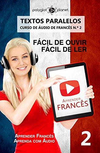 Aprender Francês - Textos Paralelos | EASY READER: Fácil de ouvir | Fácil de ler - CURSO DE ÁUDIO DE FRANCÊS N.º 2 (Aprender Francês | Aprenda com Áudio) (Portuguese Edition)