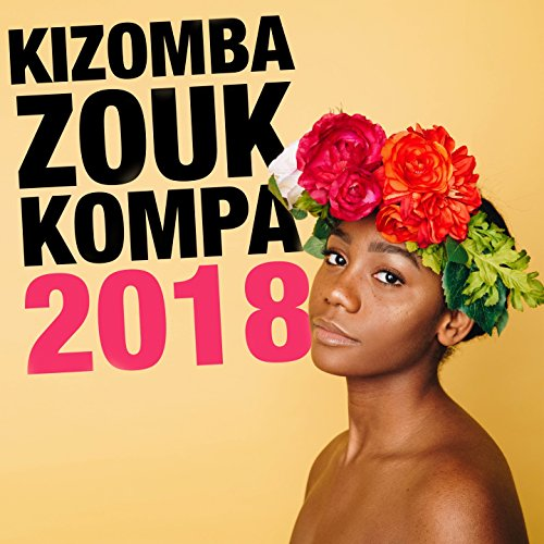 Kizomba, Zouk & Kompa 2018 [Ex...
