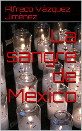 La sangre de México por Alfredo Vázquez Jiménez