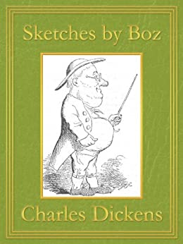 Sketches by Boz: Premium Edition (Unabridged, Illustrated, Table of Contents) by [Dickens, Charles]