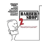 Barber Shop, Vol. 2 (feat. Dado Moroni, Riccardo Fioravanti, Stefano Bagnoli) [Novant'anni suonati]