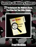 Secrets Of Military Fitness: 21 Techniques The Military Uses, That Can Get You Ship Shape