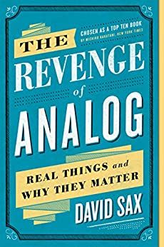 The Revenge of Analog: Real Things and Why They Matter by [Sax, David]