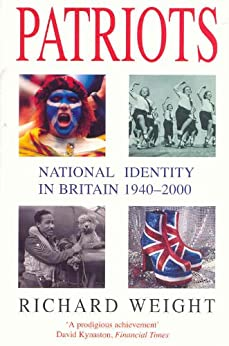 Patriots: National Identity in Britain 1940-2000 by [Weight, Richard]