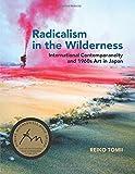Radicalism in the Wilderness (MIT Press): International Contemporaneity and 1960s Art in Japan