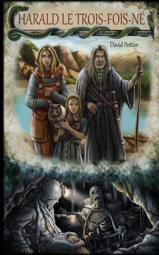 Harald le trois fois ne: et autres histoires des dieux qu'un mort m'a raconte par M David Pottier
