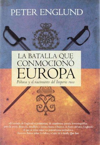 La Batalla Que Conmociono Europa: Poltava y el Nacimiento del Imperio Ruso por Peter Englund