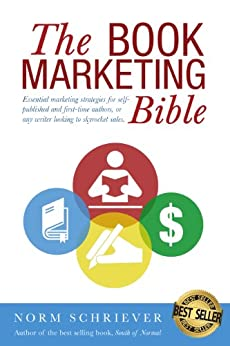 The Book Marketing Bible: 99 Essential marketing strategies for self-published and first-time authors, or any writer looking to skyrocket sales. (English Edition) par [Schriever, Norm]
