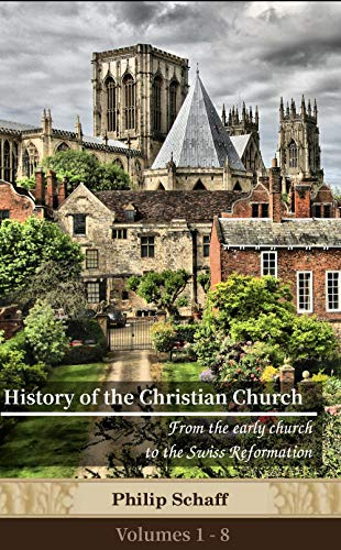 History of the Christian Church (Volumes 1 - 8): Cross-linked to the Bible (English Edition)