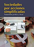 Sociedades por acciones simplificadas: Tratamiento juridico y fiscal 2017 (Spanish Edition)
