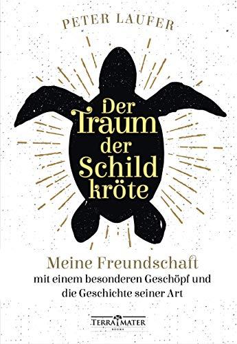 Buchseite und Rezensionen zu 'Der Traum der Schildkröte: Meine Freundschaft mit einem besonderen Geschöpf und die Geschichte seiner Art' von Peter Laufer