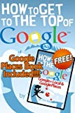 How to Get to the Top of Google Spring 2013 Edition: Search Engine Optimisation made simple for website and small business owners