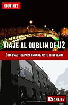 Viaje al Dublín de U2 - Turismo fácil y por tu cuenta: Guía práctica para organizar tu itinerario de [Garcia, Ivan Benito]