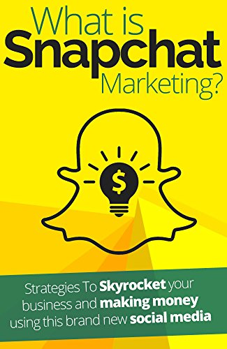 What is Snapchat Marketing?: Strategies To Skyrocket your business and making money using this brand new social media (English Edition) por Frank Harms
