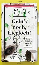 Geht's noch, Eierloch!: Eine Mutter packt aus (German Edition)