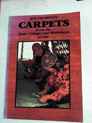 Carpets: From the Tents, Cottages and Workshops of Asia
