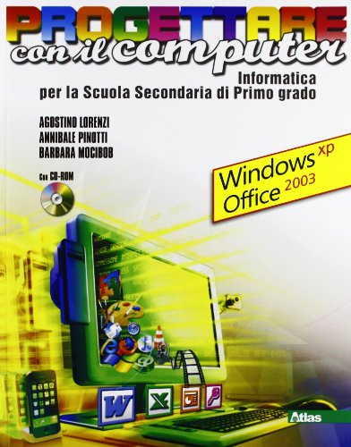 Progettare con il computer. Windows XP ed Office 2003. Per la Scuola media. Con CD-ROM
