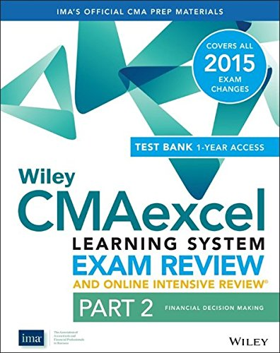 Wiley CMAexcel Learning System Exam Review and Online Intensive Review 2015 + Test Bank: Financial Decision Making Part 2 (Wiley CMA Learning System)